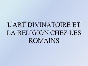 LART DIVINATOIRE ET LA RELIGION CHEZ LES ROMAINS