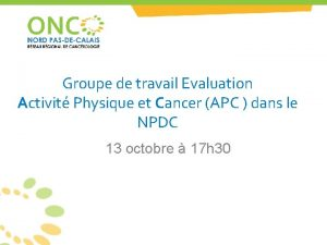 Groupe de travail Evaluation Activit Physique et Cancer