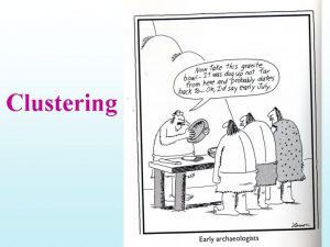 Clustering Idea and Applications Clustering is the process