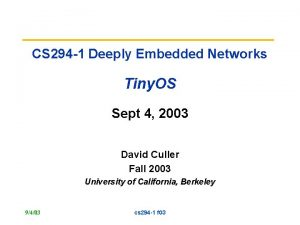 CS 294 1 Deeply Embedded Networks Tiny OS