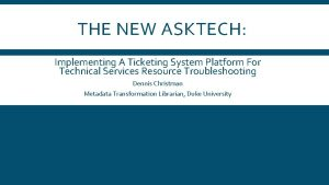 THE NEW ASKTECH Implementing A Ticketing System Platform