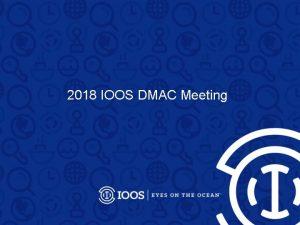 2018 IOOS DMAC Meeting NOAA and IOOS Priorities