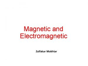 Magnetic and Electromagnetic Zulfakar Mokhtar What you should