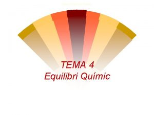 Tema 4 Equilibri Quimic TEMA 4 Equilibri Qumic