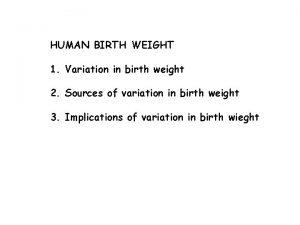 HUMAN BIRTH WEIGHT 1 Variation in birth weight
