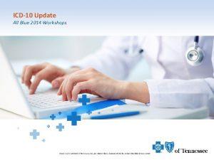 ICD10 Update All Blue 2014 Workshops 1 Agenda