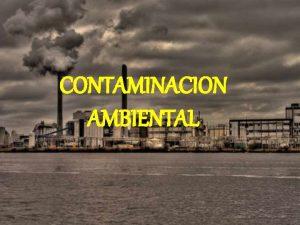 CONTAMINACION AMBIENTAL El ser humano a travs de