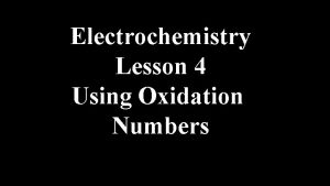 Electrochemistry Lesson 4 Using Oxidation Numbers Using Oxidation
