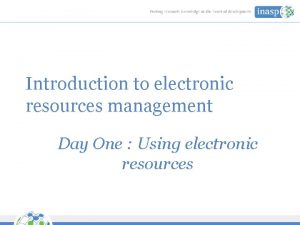 Introduction to electronic resources management Day One Using