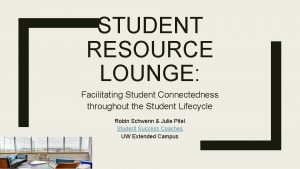 STUDENT RESOURCE LOUNGE Facilitating Student Connectedness throughout the