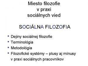 Miesto filozofie v praxi socilnych vied SOCILNA FILOZOFIA