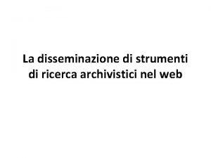 La disseminazione di strumenti di ricerca archivistici nel