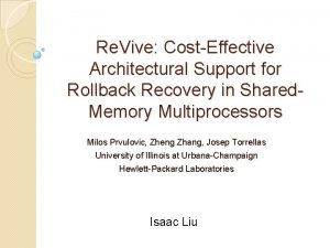 Re Vive CostEffective Architectural Support for Rollback Recovery