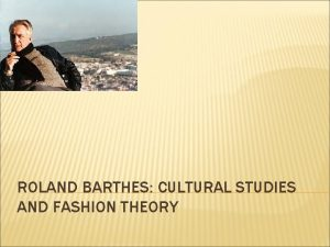 ROLAND BARTHES CULTURAL STUDIES AND FASHION THEORY ROLAND