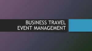 BUSINESS TRAVEL EVENT MANAGEMENT why do people travel