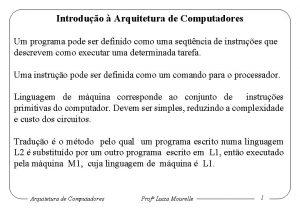 Introduo Arquitetura de Computadores Um programa pode ser
