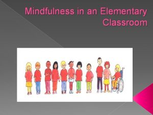 Mindfulness in an Elementary Classroom What presentmoment awareness