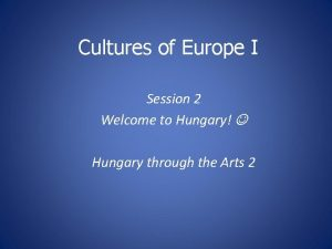 Cultures of Europe I Session 2 Welcome to