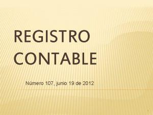 REGISTRO CONTABLE Nmero 107 junio 19 de 2012