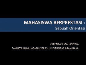 MAHASISWA BERPRESTASI Sebuah Orientasi ORIENTASI MAHASISWA FAKULTAS ILMU