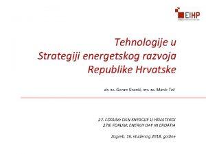 Tehnologije u Strategiji energetskog razvoja Republike Hrvatske dr
