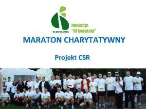 MARATON CHARYTATYWNY Projekt CSR Projekt CSR opis Wydarzenie