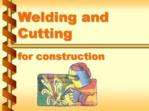 Welding and Cutting for construction Welding safety program