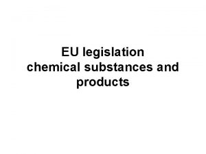 EU legislation chemical substances and products EU legislation