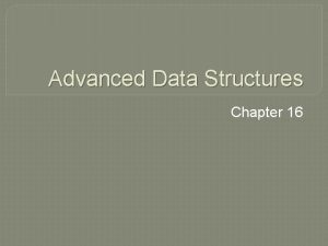 Advanced Data Structures Chapter 16 Advanced Data Structures