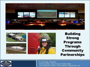 Building Strong Programs Through Community Partnerships Dr Jim