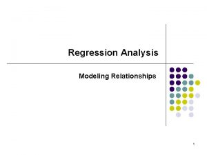 Regression Analysis Modeling Relationships 1 Regression Analysis is