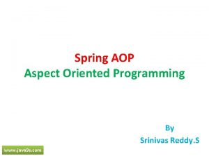 Spring AOP Aspect Oriented Programming By Srinivas Reddy