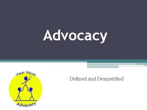 Advocacy Defined and Demystified advocacy the act or