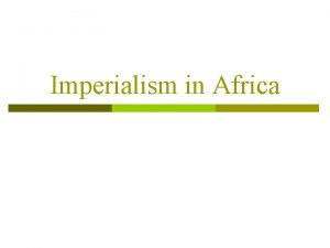 Imperialism in Africa Berlin Conference p p p