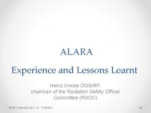 ALARA Experience and Lessons Learnt Heinz Vincke DGSRP