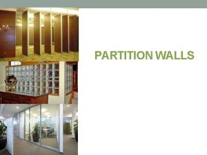 PARTITION WALLS INTRODUCTION Partitions are the vertical walls