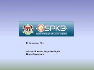 Di Sampaikan Oleh Jabatan Akauntan Negara Malaysia Negeri