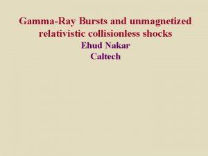 GammaRay Bursts and unmagnetized relativistic collisionless shocks Ehud