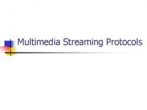 Multimedia Streaming Protocols Multimedia Streaming Protocols n signalling