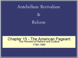 Antebellum Revivalism Reform Chapter 15 The American Pageant