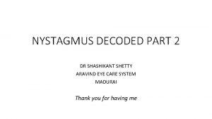 NYSTAGMUS DECODED PART 2 DR SHASHIKANT SHETTY ARAVIND