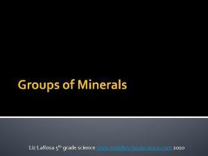 Groups of Minerals Liz La Rosa 5 th