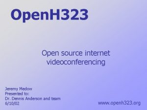 Open H 323 Open source internet videoconferencing Jeremy