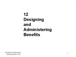 12 Designing and Administering Benefits 2004 by Prentice