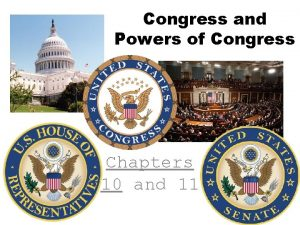 Congress and Powers of Congress Chapters 10 and