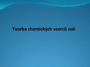 Tvorba chemickch vzorc sol Chemick vzorce sol Vytvote