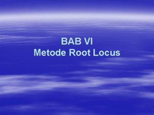 BAB VI Metode Root Locus Pengertian Root locus