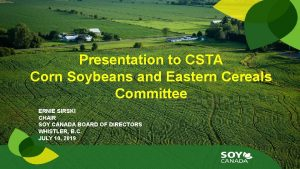 Presentation to CSTA Corn Soybeans and Eastern Cereals