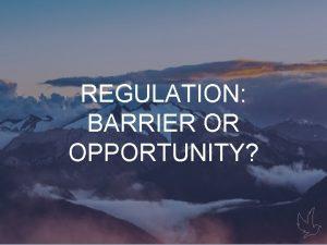 Gaps REGULATION BARRIER OR OPPORTUNITY FCA Customer Gaps