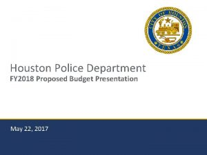 Houston Police Department FY 2018 Proposed Budget Presentation